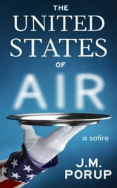 The United States of Air: a Satire ebook by J.M. Porup