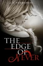The Edge of Never ebook by J. A. Redmerski