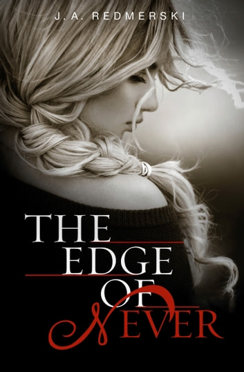 The Edge of Never (Edge of Never, Book 1) ebook by J. A. Redmerski