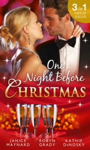 One Night Before Christmas: A Billionaire for Christmas / One Night, Second Chance / It Happened One Night (Mills & Boon M&B) ekitaplar by Janice Maynard, Robyn Grady, Kathie DeNosky