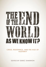 The End of the World as We Know It? - Crisis, Resistance, and the Age of Austerity ebook by Deric Shannon
