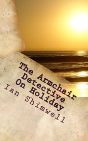 The Armchair Detective On Holiday - Series One ebook by Ian Shimwell