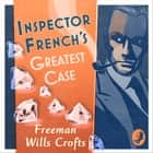 Inspector French's Greatest Case (Inspector French Mystery) audiobook by Freeman Wills Crofts