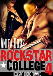 Rockstar College (Rockstar Erotic Romance #4) ebook by Anita Dobs