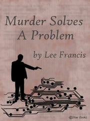 Murder Solves a Problem ebook by Lee Francis