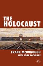The Holocaust ebook by John Cochrane, Frank McDonough