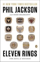 Eleven Rings - The Soul of Success ebook by Phil Jackson,Hugh Delehanty