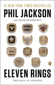 Eleven Rings - The Soul of Success ebook by Phil Jackson, Hugh Delehanty
