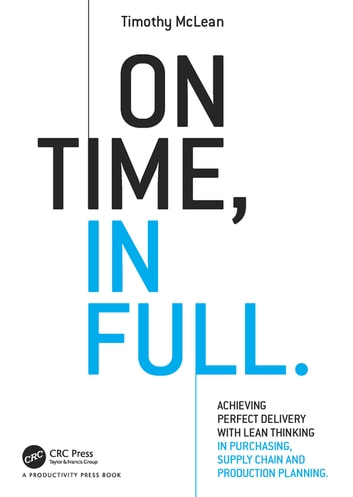 On Time, In Full - Achieving Perfect Delivery with Lean Thinking in Purchasing, Supply Chain, and Production Planning ebook by Timothy McLean