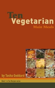 Ten Vegetarian Main Meals ebook by Tasha Goddard
