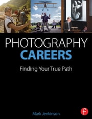 Photography Careers - Finding Your True Path ebook by Mark Jenkinson