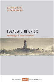 Legal aid in crisis - Assessing the impact of reform ebook by Newbury, Alex, Moore,...