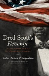 Dred Scott's Revenge - A Legal History of Race and Freedom in America ebook by Andrew P. Napolitano