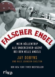 Falscher Engel - Mein Höllentrip als Undercover-Agent bei den Hells Angels ebook by Jay Dobyns, Nils Johnson-Shelton