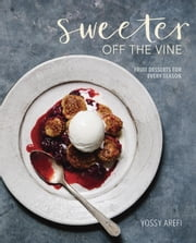 Sweeter off the Vine - Fruit Desserts for Every Season ebook by Yossy Arefi