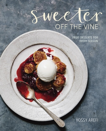 Sweeter off the Vine - Fruit Desserts for Every Season [A Cookbook] ebook by Yossy Arefi