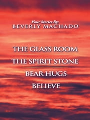 1- the Glass Room 2- the Spirit Stone -3-Bear Hugs-4- Believe
