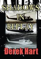 Shadows in Replay ebook by Derek Hart