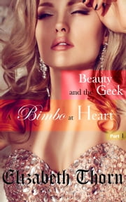Beauty and the Geek Part 1 - A Bimbo At Heart - Beauty and the Geek, #1 ebook by Elizabeth Thorn
