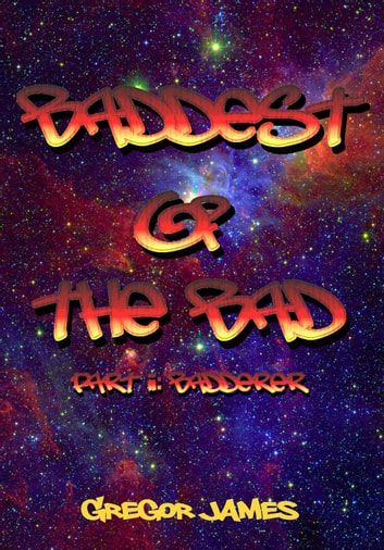 Baddest of the Bad: Badderer - The Chronicles of Stygius of The Nefarians ebook by Gregor James