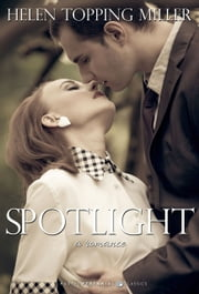 Spotlight - A Romance ebook by Helen Topping Miller