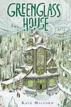 Greenglass House eBook by Kate Milford, Jaime Zollars