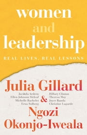 Women and Leadership - Real Lives, Real Lessons ebook by Julia Gillard, Ngozi Okonjo-Iweala