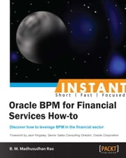 Instant Oracle BPM for Financial Services How-to ebook by B. M. Madhusudhan Rao