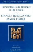 Intrusiveness and Intimacy in the Couple ebook by James Fisher, Stanley Ruszczynski