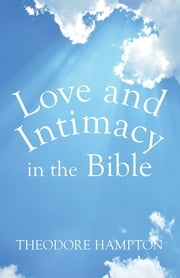 Love and Intimacy in the Bible ebook by Theodore Hampton