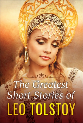 The Greatest Short Stories of Leo Tolstoy ebook by Leo Tolstoy,Digital Fire