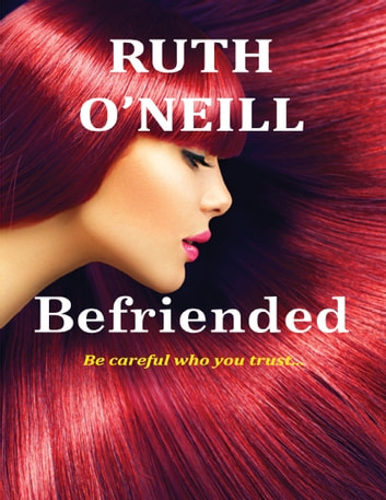 Befriended: Be Careful Who You Trust... ebook by Ruth O'Neill