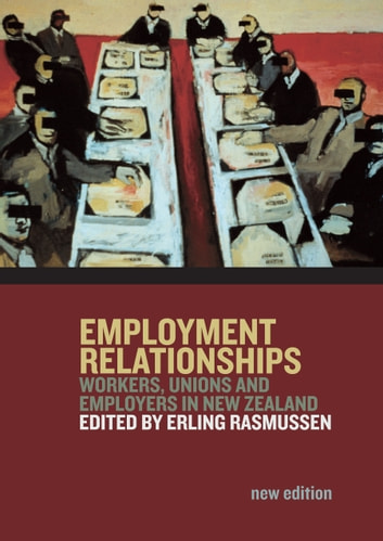 Employment Relationships - Workers, Unions and Employers in New Zealand ebook by