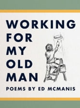 Working for My Old Man ebook by Ed McManis