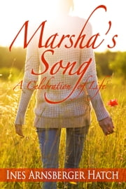 Marsha's Song: A Celebration of Life ebook by Ines Arnsberger Hatch
