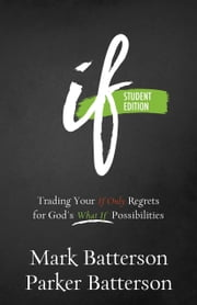 If - Trading Your If Only Regrets for God's What If Possibilities ebook by Mark Batterson,Parker Batterson
