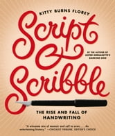 Script and Scribble - The Rise and Fall of Handwriting ebook by Kitty Burns Florey