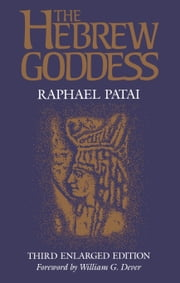 The Hebrew Goddess ebook by Raphael Patai,William G. Dever