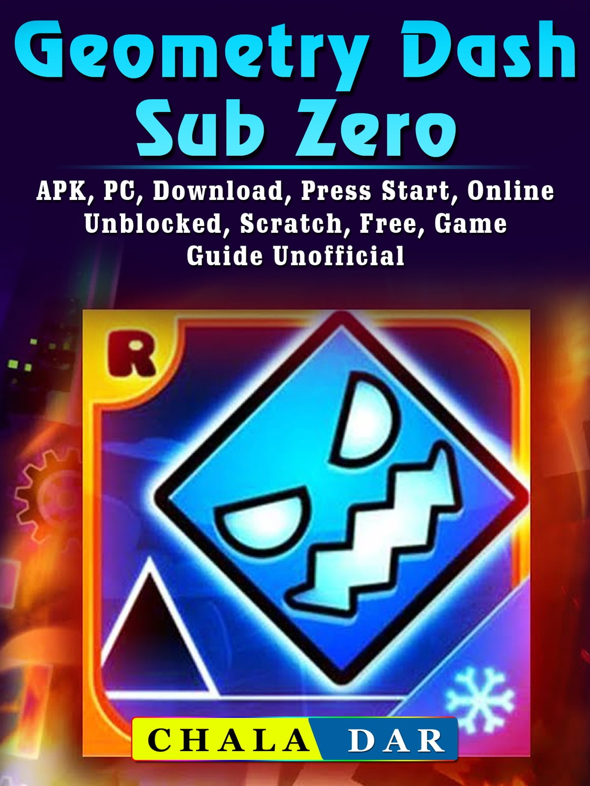 Geometry Dash Sub Zero Apk Pc Download Press Start Online Unblocked Scratch Free Game Guide Unofficial Ebook By Chala Dar 9781387683925 Rakuten Kobo United States