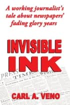 Invisible Ink ebook by Carl A. Veno