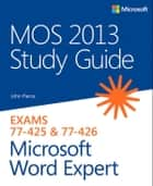 MOS 2013 Study Guide for Microsoft Word Expert ebook by John Pierce