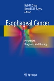 Esophageal Cancer - Prevention, Diagnosis and Therapy ebook by Nabil F. Saba,Bassel El-Rayes