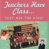 Teachers Have Class…Just Ask the Kids! ebook by Suzanne Zenkel
