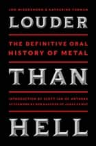 Louder Than Hell - The Definitive Oral History of Metal ebook by Jon Wiederhorn, Katherine Turman
