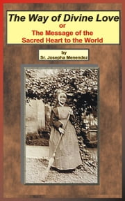 The Way of Divine Love - The Message of the Sacred Heart to the World ebook by Sister Josepha Menendez,Sister Josefa Menendez