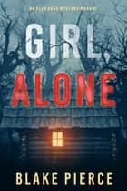 Girl, Alone (An Ella Dark FBI Suspense Thriller—Book 1) ebook by