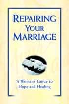 Repairing Your Marriage After His Affair - A Woman's Guide to Hope and Healing ebook by Marcella Weiner, Armand DiMele, CSW,...