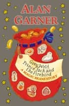 Grey Wolf, Prince Jack and the Firebird: A Magic Beans Story ebook by Alan Garner
