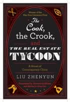 The Cook, the Crook, and the Real Estate Tycoon - A Novel of Contemporary China ebook by Liu Zhenyun, Sylvia Li-chun Lin, Howard Goldblatt