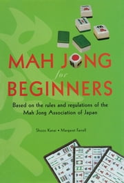 Mah Jong for Beginners - Based on the Rules and Regulations of the Mah Jong Association of Japan ebook by Shozo Kanai, Margaret Farrell